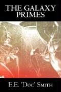 The Galaxy Primes by E. E. 'Doc' Smith, Science Fiction, Classics, Adventure, Space Opera E. E. 'Doc' Smith Author