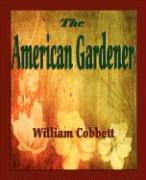 The American Gardener - William Cobbett, Cobbett