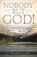Nobody But God!