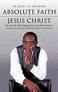 Absolute Faith in Jesus Christ - Famodimu, Dr John S. O.