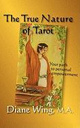 The True Nature of Tarot: Your Path to Personal Empowerment Diane Wing Author