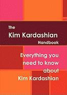 The Kim Kardashian Handbook - Everything You Need to Know about Kim Kardashian