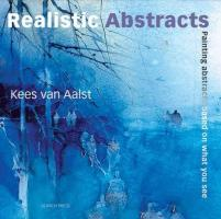 Painting Realistic Abstracts by Aalst, Kees van ( Author ) ON Nov-15-2010, Paperback