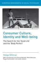 Consumer Culture, Identity and Well-Being: The Search for the 'Good Life' and the 'Body Perfect' (European Monographs in Social Psychology)