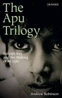 The Apu Trilogy: Satyajit Ray and the Making of an Epic Andrew Robinson Author