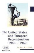 The United States and European Reconstruction: 1945-1960 - Killick, John; Killick, J. R.