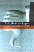 Risk Media and Stigma: Understanding Public Challenges to Modern Science and Technology (Risk, Society and Policy Series)
