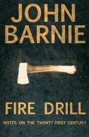 Fire Drill: Notes on the Twenty-First Century - Barnie, John