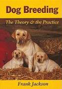 Dog Breeding: The Theory & the Practice
