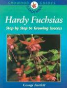 Hardy Fuchsias: Step by Step to Growing Success: Step by Step Growing Success (Crowood Gardening Guides)