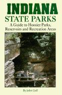 Indiana State Parks: A Guide to Hoosier Parks, Reservoirs and Recreation Areas for Campers, Hikers, Anglers, Boaters, Hunters, Nature Lover