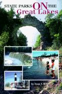 State Parks on the Great Lakes: A Complete Outdoor Recreation Guide for Campers, Boaters, Anglers, Hikers and Beach Lovers
