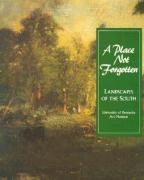 A Place Not Forgotten: Landscapes of the South from the Morris Museum of Art Univ of Kentucky Art Museum Author