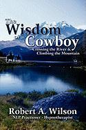 The Wisdom of a Cowboy - Wilson, Robert A.