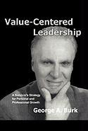 Value-Centered Leadership: A Survivor's Strategy for Personal and Professional Growth George A Burk Author