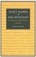 Place Names of San Antonio: Plus Bexar and Surrounding Counties