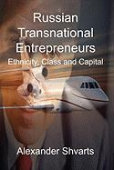 Russian Transnational Entrepreneurs: Ethnicity, Class and Capital - Shvarts, Alexander