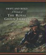Swift and Bold: A Portrait of the Royal Green Jackets 1966-2007