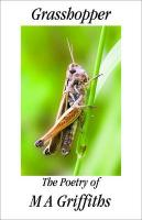 Grasshopper: The Poetry of M a Griffiths