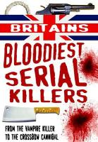 Britain's Bloodiest Serial Killers: From the Vampire Killer to the Crossbow Cannibal