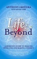 Life and Beyond: A Medium's Guide to Dealing with Loss and Making Contact