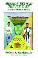 Mission Beyond the Ice Cave: Atlantis-Mexico-Zotola