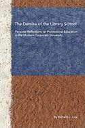 The Demise of the Library School: Personal Reflections on Professional Education in the Modern Corporate University Richard J. Cox Author