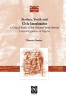 Statism, Youth and Civic Imagination. A Critical Study of the National Youth Service Corps Programme in Nigeria Ebenezer Obadare Author