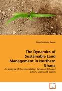 The Dynamics of Sustainable Land Management in Northern Ghana: An analysis of the interrelation between different actors, scales and events