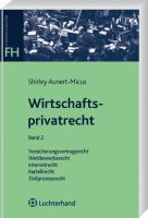 Wirtschaftsprivatrecht Band 2: Versicherungsvertragsrecht, Wettbewerbsrecht, Internetrecht, Kartellrecht, Zivilprozessrecht