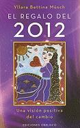 El regalo del 2012 : una visión positiva del cambio (METAFÍSICA Y ESPIRITUALIDAD)