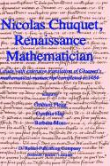 Nicolas Chuquet, Renaissance Mathematician: A study with extensive translation of Chuquet?s mathematical manuscript completed in 1484