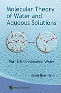 Molecular Theory Of Water And Aqueous Solutions - Part 1: Understanding Water
