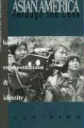 Asian America through the Lens: History, Representations, and Identities Jun Xing California State University, Los Angeles Author