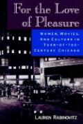 For the Love of Pleasure: Women, Movies, and Culture in Turn-of-the-Century Chicago