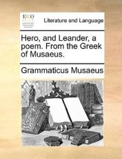 Hero, and Leander, a Poem. from the Greek of Musaeus. - Grammaticus Musaeus