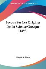 Lecons Sur Les Origines de La Science Grecque (1893) - Gaston Milhaud