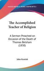 The Accomplished Teacher of Religion - John Kentish