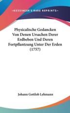 Physicalische Gedancken Von Denen Ursachen Derer Erdbeben Und Deren Fortpflantzung Unter Der Erden (1757) - Johann Gottlob Lehmann