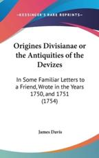 Origines Divisianae or the Antiquities of the Devizes - James Davis
