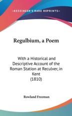 Regulbium, a Poem - Rowland Freeman