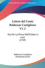 Lettere del Conte Baldessar Castiglione V1-2 - Baldassarre Castiglione