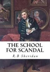 The School for Scandal: A Comedy - A Portrait R.B Sheridan Author