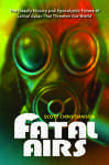 Fatal Airs: The Deadly History and Apocalyptic Future of Lethal Gases That Threaten Our World - Christianson, Scott