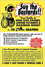 Sue The Bastards!! Your Guide To Huge Cash James Shapiro Author