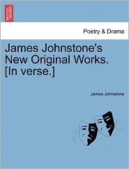 James Johnstone's New Original Works. [In Verse.] - James Johnstone