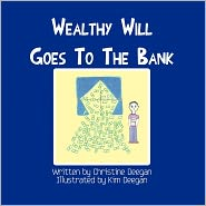 Wealthy Will Goes To The Bank - Christine Deegan, Kim Deegan (Illustrator)