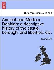 Ancient And Modern Denbigh - John Williams
