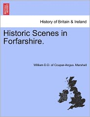 Historic Scenes In Forfarshire. - William D.D. Of Coupar-Angus. Marshall