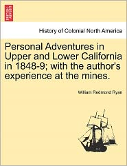 Personal Adventures In Upper And Lower California In 1848-9; With The Author's Experience At The Mines. - William Redmond Ryan